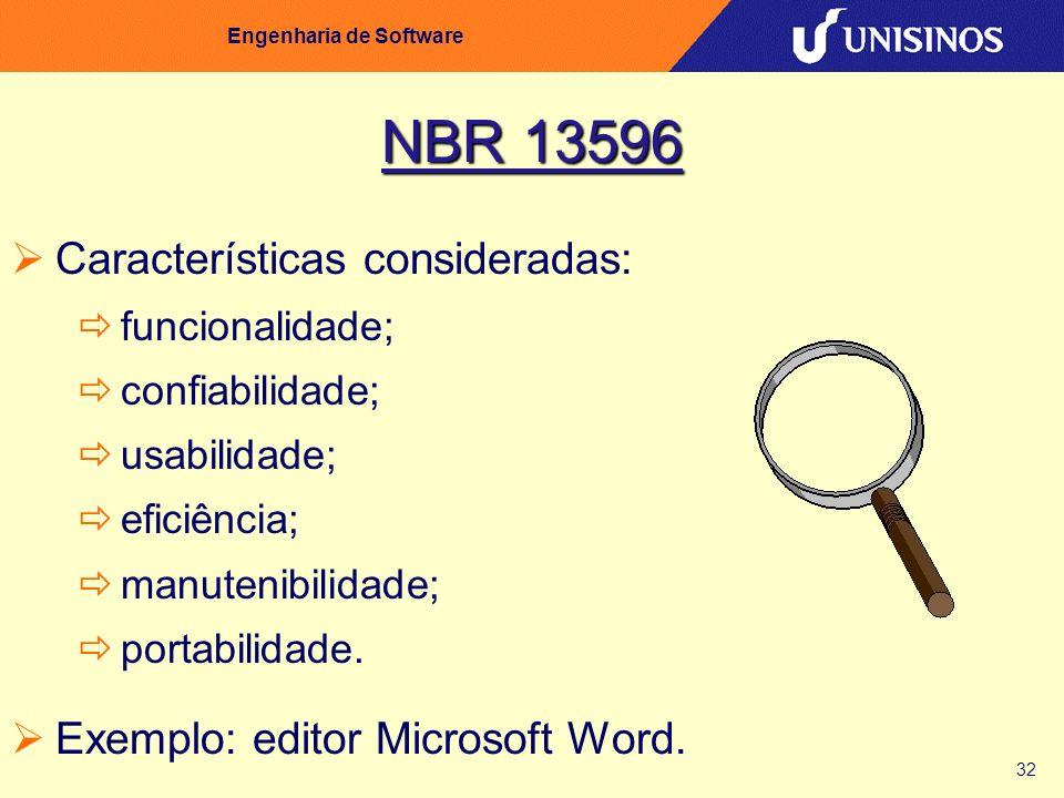 32 Engenharia de Software NBR 13596 Características consideradas: funcionalidade; confiabilidade; usabilidade; eficiência; manutenibilidade; portabili