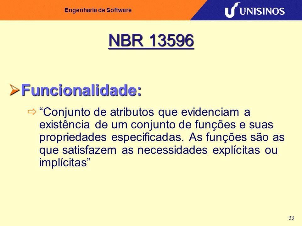 33 Engenharia de Software NBR 13596 Funcionalidade: Funcionalidade: Conjunto de atributos que evidenciam a existência de um conjunto de funções e suas