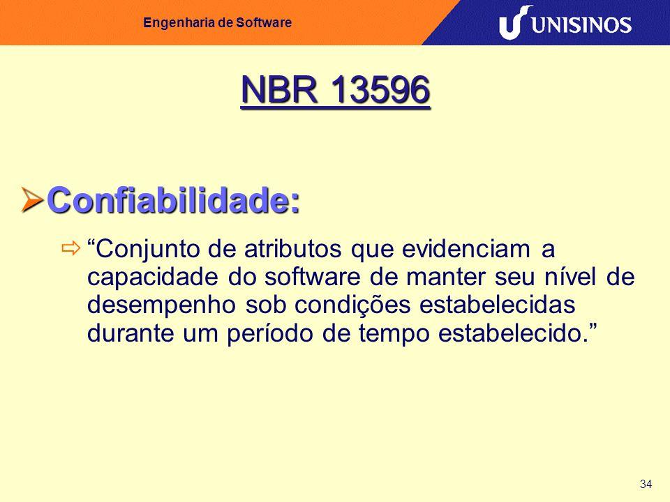 34 Engenharia de Software NBR 13596 Confiabilidade: Confiabilidade: Conjunto de atributos que evidenciam a capacidade do software de manter seu nível