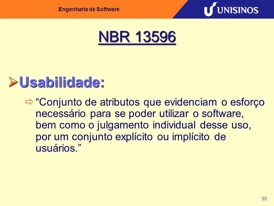 35 Engenharia de Software NBR 13596 Usabilidade: Usabilidade: Conjunto de atributos que evidenciam o esforço necessário para se poder utilizar o softw