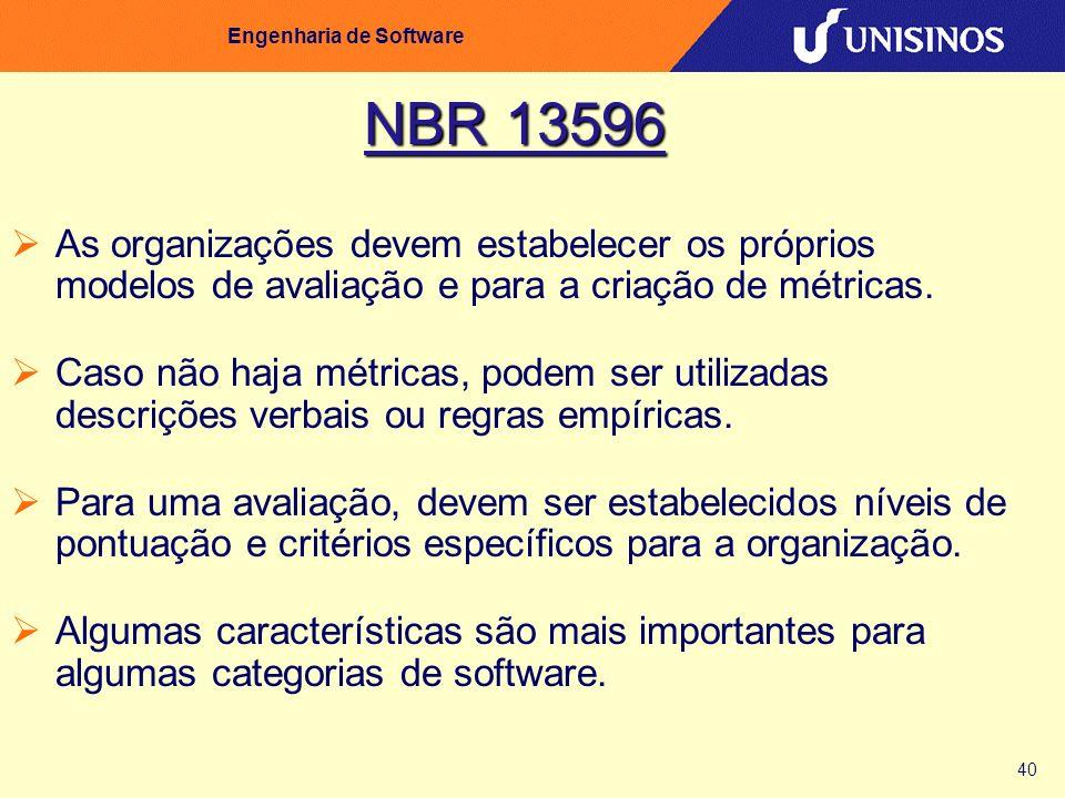 40 Engenharia de Software NBR 13596 As organizações devem estabelecer os próprios modelos de avaliação e para a criação de métricas. Caso não haja mét