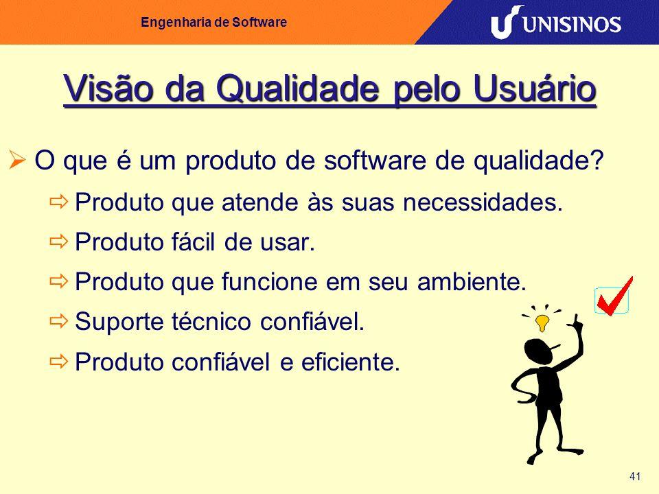 41 Engenharia de Software Visão da Qualidade pelo Usuário O que é um produto de software de qualidade? Produto que atende às suas necessidades. Produt