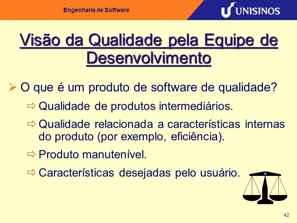 42 Engenharia de Software Visão da Qualidade pela Equipe de Desenvolvimento O que é um produto de software de qualidade? Qualidade de produtos interme