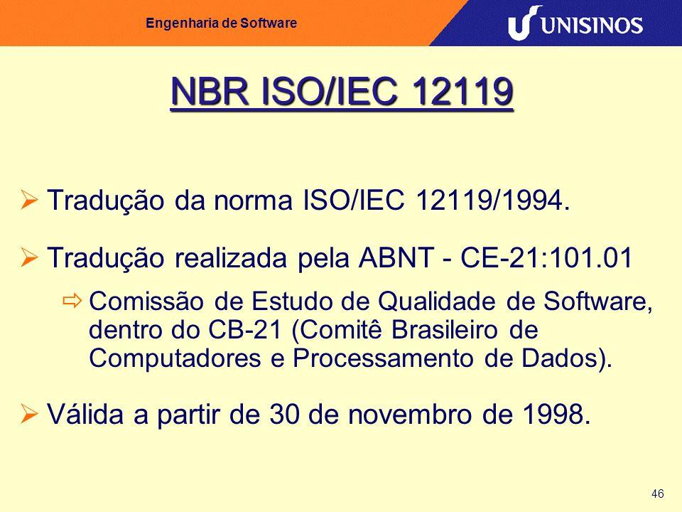 46 Engenharia de Software NBR ISO/IEC 12119 Tradução da norma ISO/IEC 12119/1994. Tradução realizada pela ABNT - CE-21:101.01 Comissão de Estudo de Qu