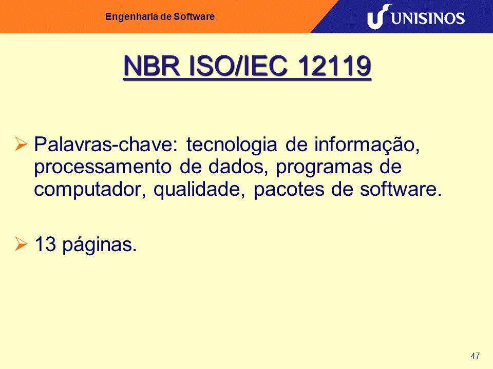 47 Engenharia de Software NBR ISO/IEC 12119 Palavras-chave: tecnologia de informação, processamento de dados, programas de computador, qualidade, paco