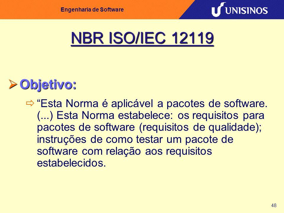 48 Engenharia de Software NBR ISO/IEC 12119 Objetivo: Objetivo: Esta Norma é aplicável a pacotes de software. (...) Esta Norma estabelece: os requisit