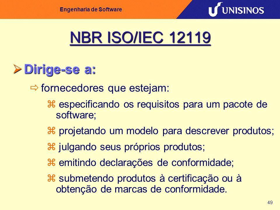 49 Engenharia de Software NBR ISO/IEC 12119 Dirige-se a: Dirige-se a: fornecedores que estejam: especificando os requisitos para um pacote de software