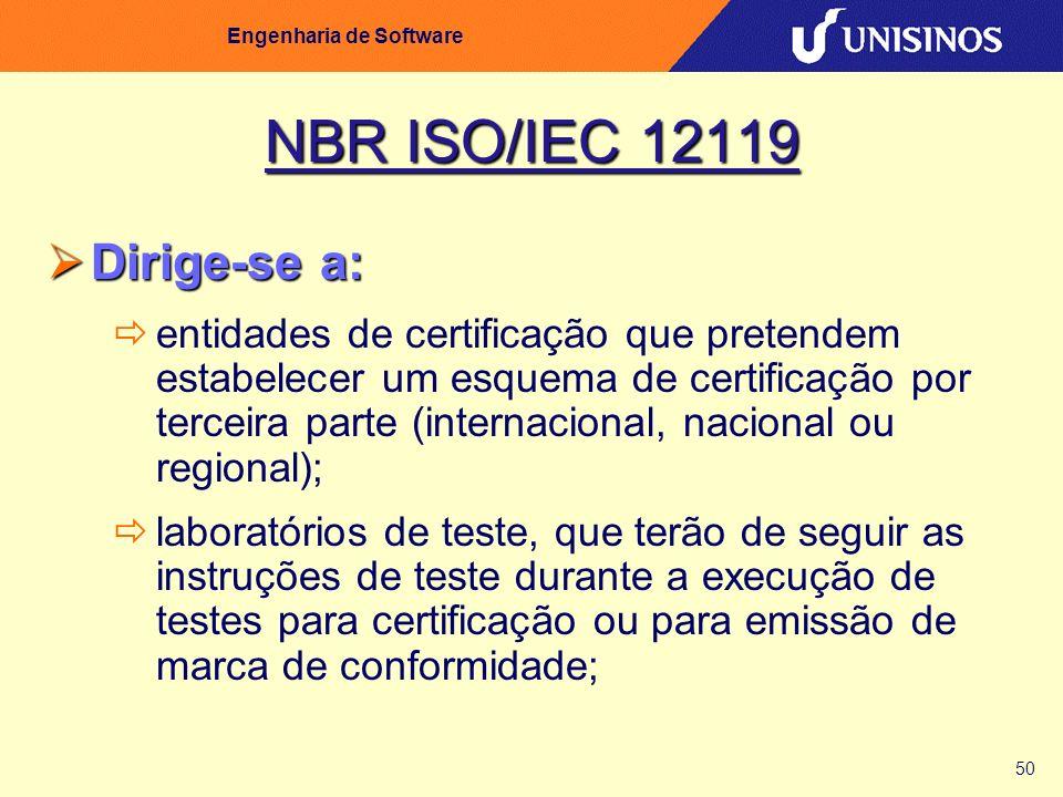 50 Engenharia de Software NBR ISO/IEC 12119 Dirige-se a: Dirige-se a: entidades de certificação que pretendem estabelecer um esquema de certificação p