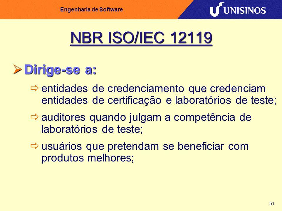 51 Engenharia de Software NBR ISO/IEC 12119 Dirige-se a: Dirige-se a: entidades de credenciamento que credenciam entidades de certificação e laboratór