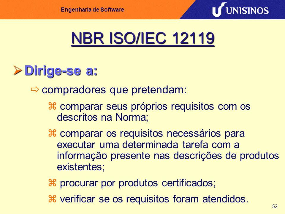 52 Engenharia de Software NBR ISO/IEC 12119 Dirige-se a: Dirige-se a: compradores que pretendam: comparar seus próprios requisitos com os descritos na