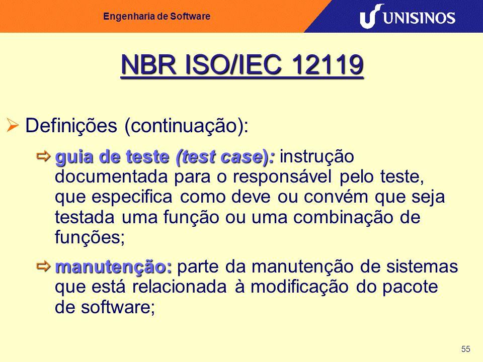 55 Engenharia de Software NBR ISO/IEC 12119 Definições (continuação): guia de teste (test case): guia de teste (test case): instrução documentada para