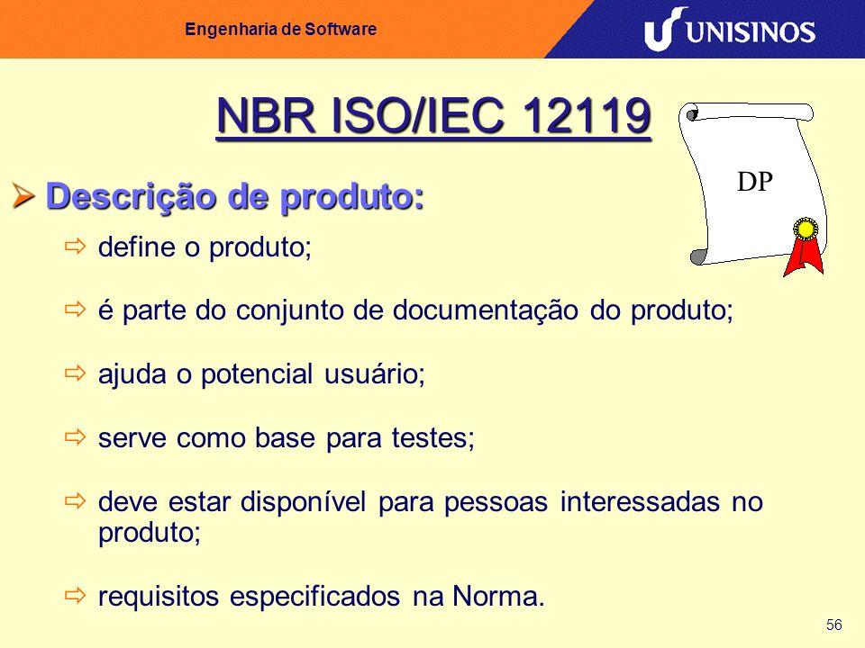 56 Engenharia de Software NBR ISO/IEC 12119 Descrição de produto: Descrição de produto: define o produto; é parte do conjunto de documentação do produ