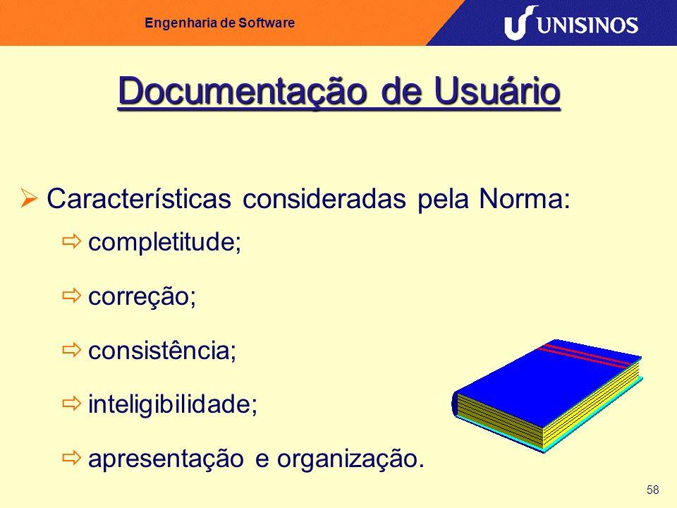 58 Engenharia de Software Documentação de Usuário Características consideradas pela Norma: completitude; correção; consistência; inteligibilidade; apr
