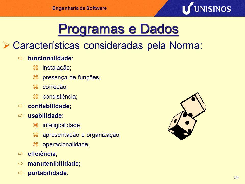 59 Engenharia de Software Programas e Dados Características consideradas pela Norma: funcionalidade: instalação; presença de funções; correção; consis