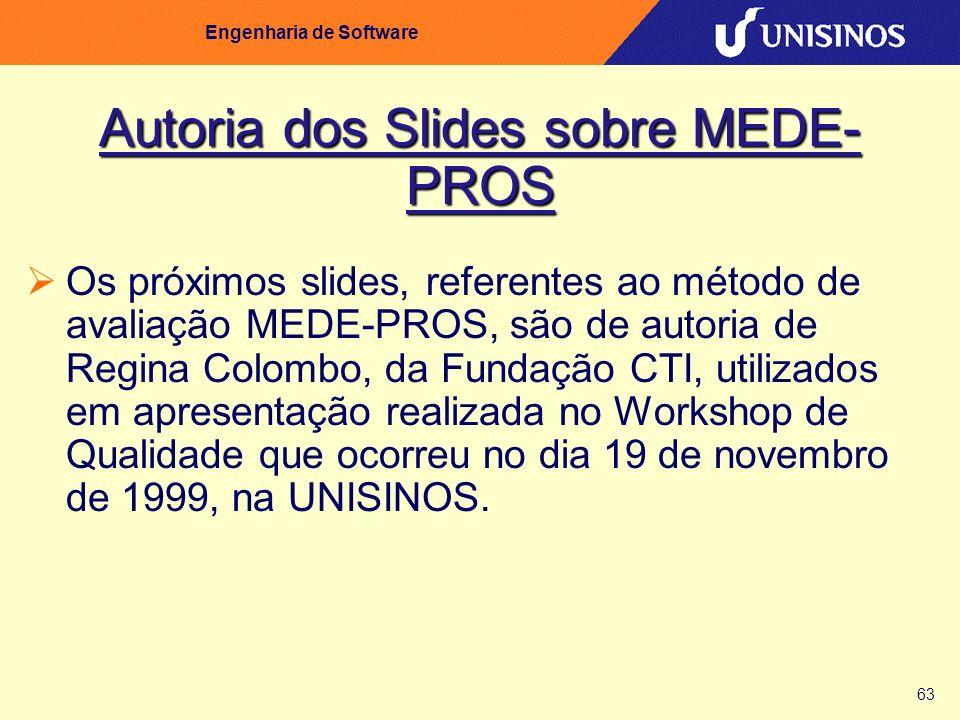 63 Engenharia de Software Autoria dos Slides sobre MEDE- PROS Os próximos slides, referentes ao método de avaliação MEDE-PROS, são de autoria de Regin