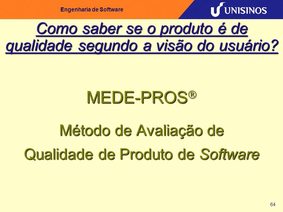 64 Engenharia de Software Como saber se o produto é de qualidade segundo a visão do usuário? MEDE-PROS MEDE-PROS Método de Avaliação de Qualidade de P