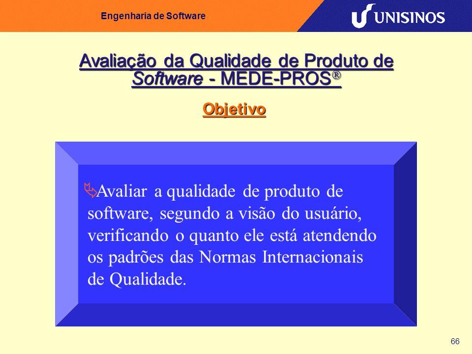 66 Engenharia de Software Avaliar a qualidade de produto de software, segundo a visão do usuário, verificando o quanto ele está atendendo os padrões d