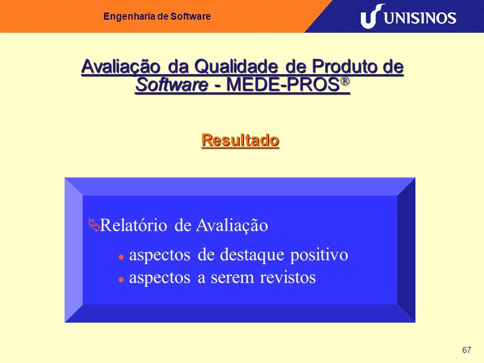 67 Engenharia de Software Relatório de Avaliação aspectos de destaque positivo aspectos a serem revistos Avaliação da Qualidade de Produto de Software