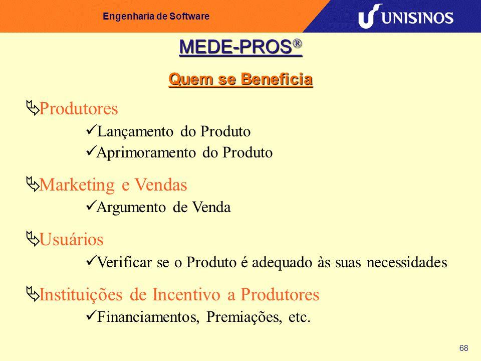 68 Engenharia de Software MEDE-PROS MEDE-PROS Quem se Beneficia Produtores Lançamento do Produto Aprimoramento do Produto Marketing e Vendas Argumento
