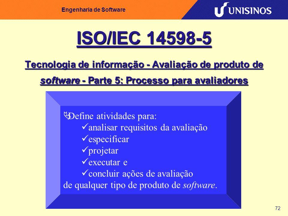 72 Engenharia de Software Tecnologia de informação - Avaliação de produto de software - Parte 5: Processo para avaliadores Define atividades para: ana