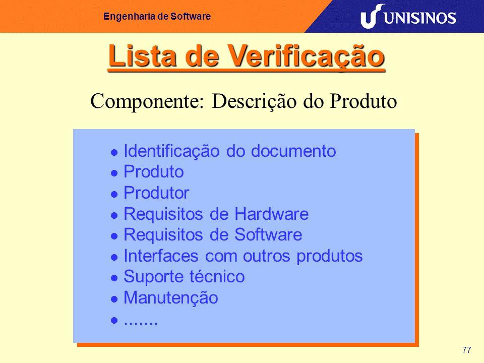 77 Engenharia de Software Identificação do documento Produto Produtor Requisitos de Hardware Requisitos de Software Interfaces com outros produtos Sup