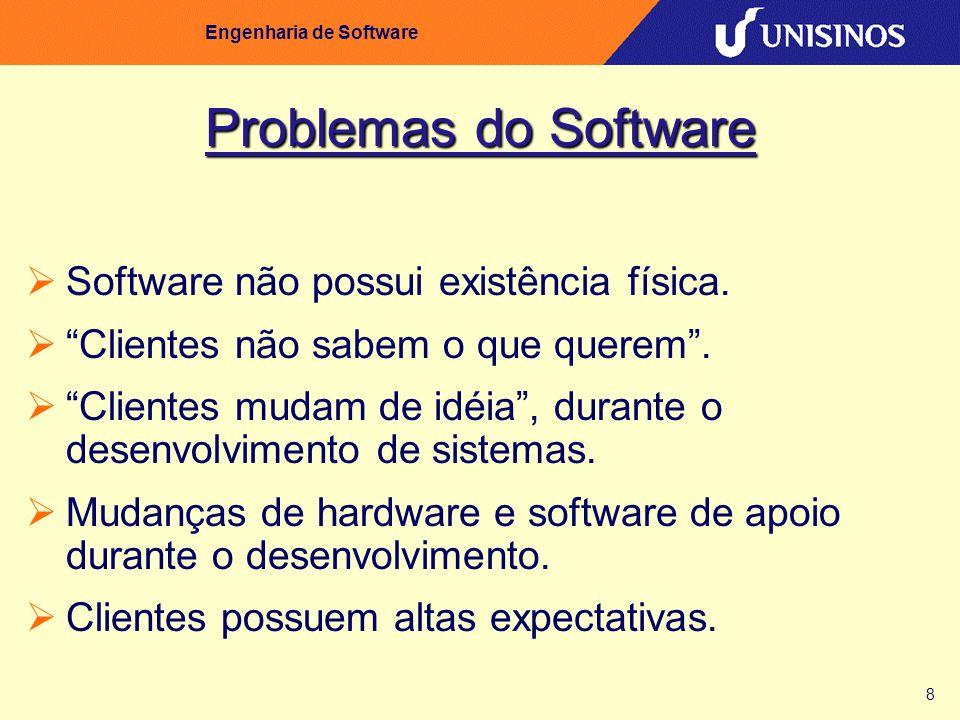 8 Engenharia de Software Problemas do Software Software não possui existência física. Clientes não sabem o que querem. Clientes mudam de idéia, durant
