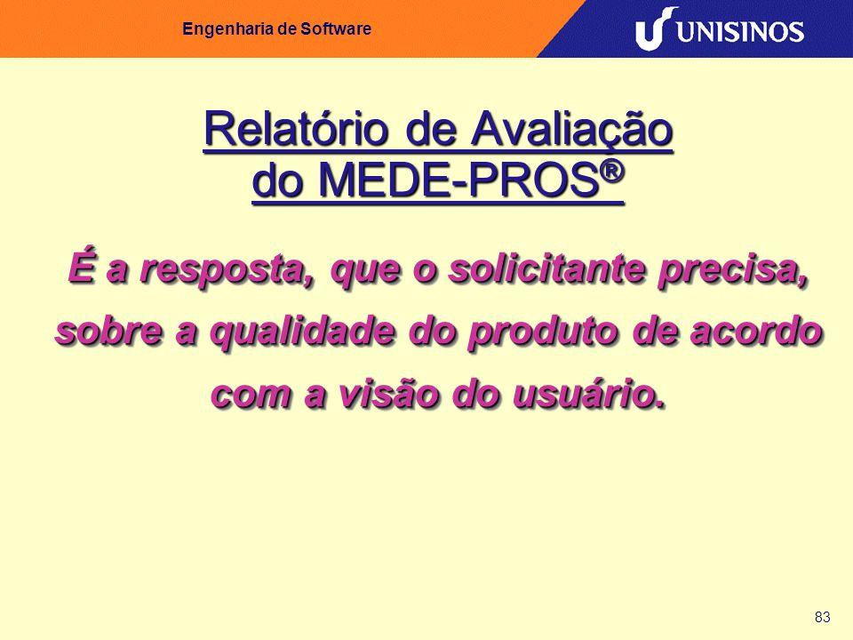 83 Engenharia de Software Relatório de Avaliação do MEDE-PROS ® É a resposta, que o solicitante precisa, sobre a qualidade do produto de acordo com a