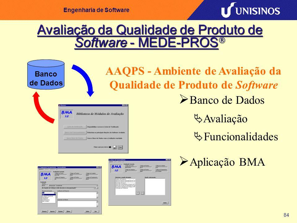 84 Engenharia de Software Banco de Dados Avaliação Funcionalidades Aplicação BMA Banco de Dados AAQPS - Ambiente de Avaliação da Qualidade de Produto