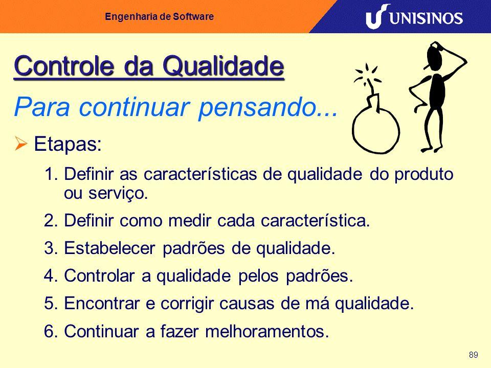 89 Engenharia de Software Controle da Qualidade Controle da Qualidade Para continuar pensando... Etapas: 1. Definir as características de qualidade do