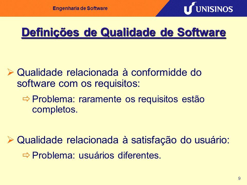 9 Engenharia de Software Definições de Qualidade de Software Qualidade relacionada à conformidde do software com os requisitos: Problema: raramente os