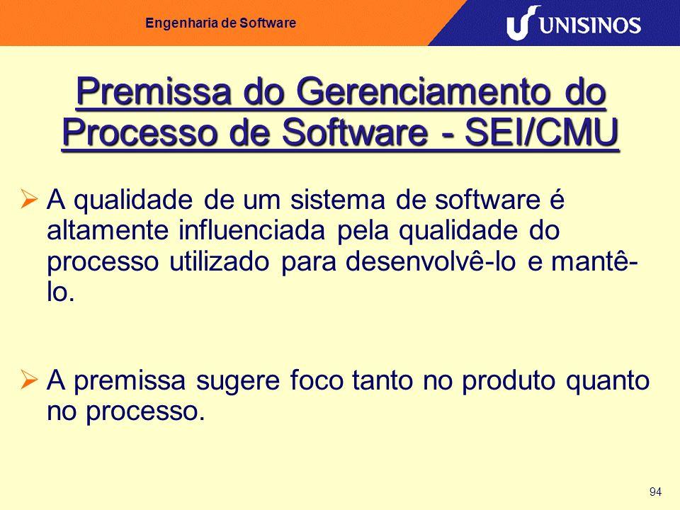 94 Engenharia de Software Premissa do Gerenciamento do Processo de Software - SEI/CMU A qualidade de um sistema de software é altamente influenciada p