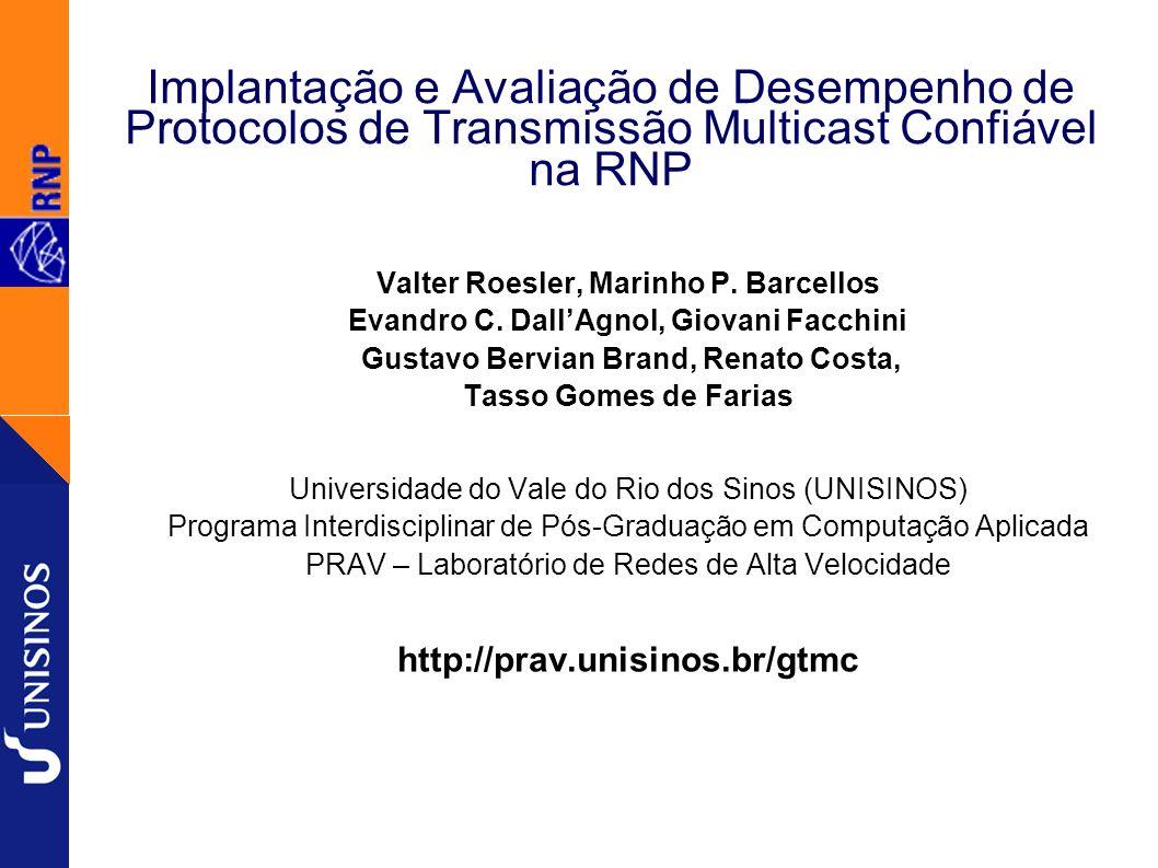Implantação e Avaliação de Desempenho de Protocolos de Transmissão Multicast Confiável na RNP Valter Roesler, Marinho P.