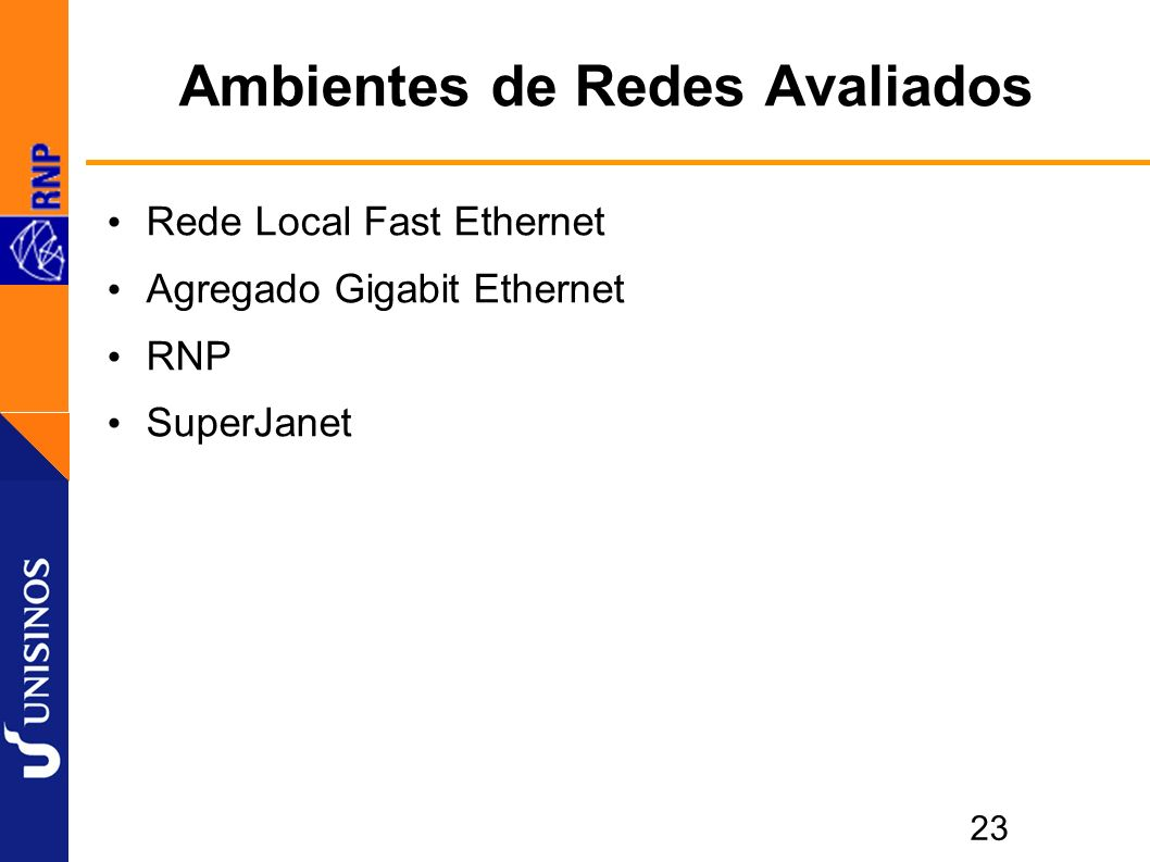 23 Ambientes de Redes Avaliados Rede Local Fast Ethernet Agregado Gigabit Ethernet RNP SuperJanet