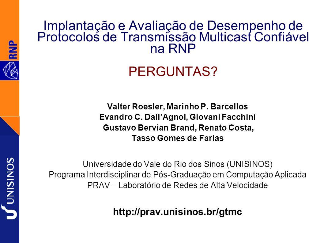 Implantação e Avaliação de Desempenho de Protocolos de Transmissão Multicast Confiável na RNP PERGUNTAS.