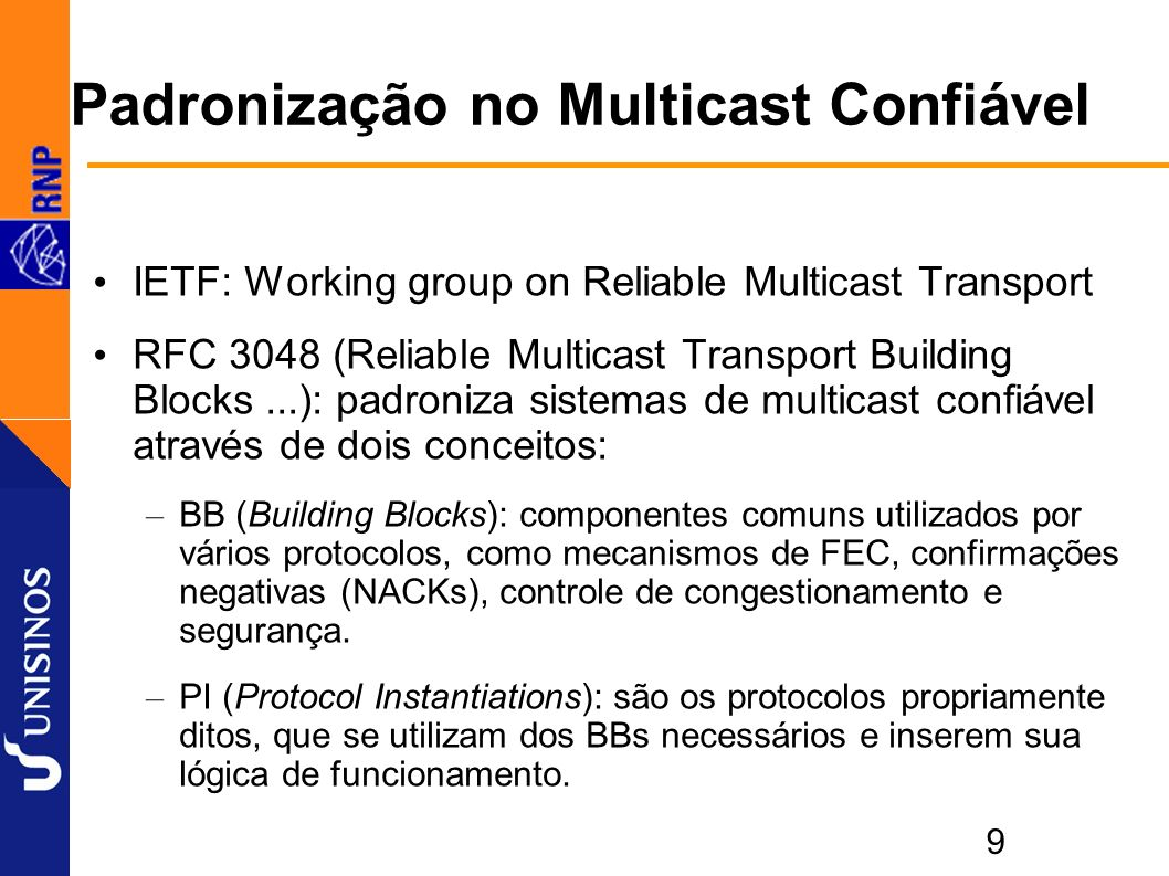 9 Padronização no Multicast Confiável IETF: Working group on Reliable Multicast Transport RFC 3048 (Reliable Multicast Transport Building Blocks...):