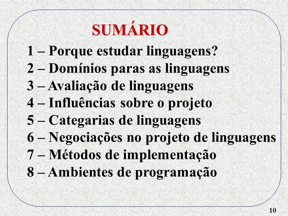 10 SUMÁRIO 1 – Porque estudar linguagens? 2 – Domínios paras as linguagens 3 – Avaliação de linguagens 4 – Influências sobre o projeto 5 – Categarias