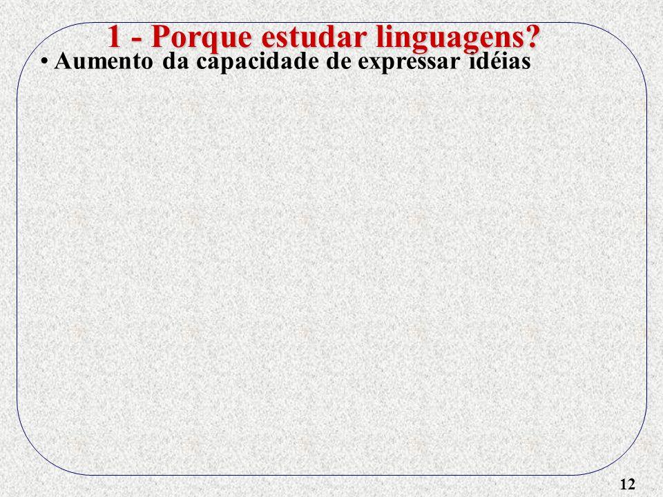 12 Aumento da capacidade de expressar idéias 1 - Porque estudar linguagens?
