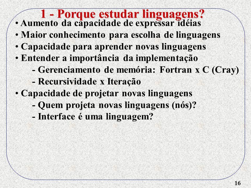 16 Aumento da capacidade de expressar idéias Maior conhecimento para escolha de linguagens Capacidade para aprender novas linguagens Entender a import