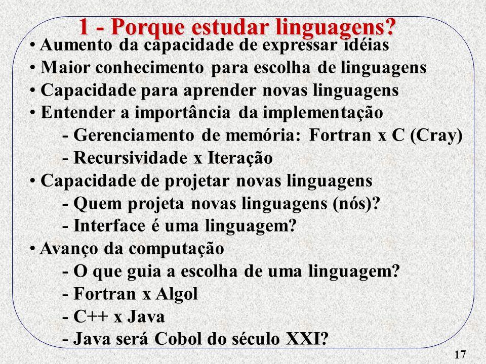17 Aumento da capacidade de expressar idéias Maior conhecimento para escolha de linguagens Capacidade para aprender novas linguagens Entender a import