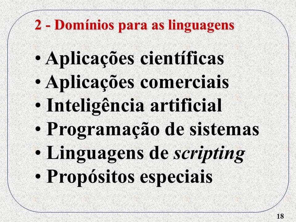 18 2 - Domínios para as linguagens Aplicações científicas Aplicações comerciais Inteligência artificial Programação de sistemas Linguagens de scriptin