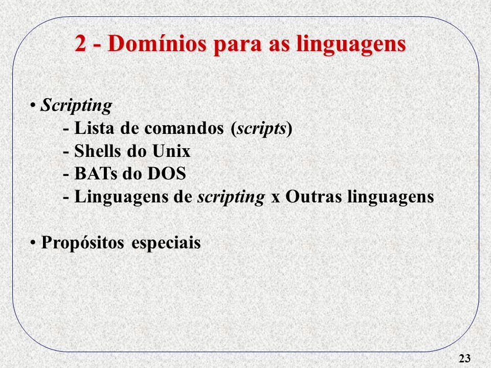 23 2 - Domínios para as linguagens Scripting - Lista de comandos (scripts) - Shells do Unix - BATs do DOS - Linguagens de scripting x Outras linguagen