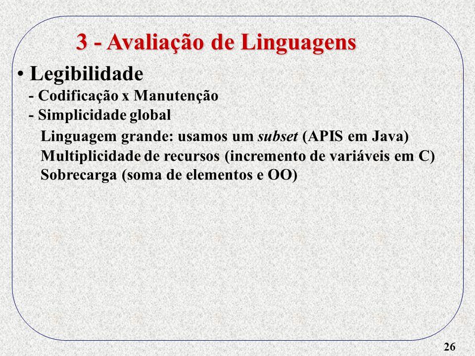 26 Legibilidade - Codificação x Manutenção - Simplicidade global Linguagem grande: usamos um subset (APIS em Java) Multiplicidade de recursos (increme