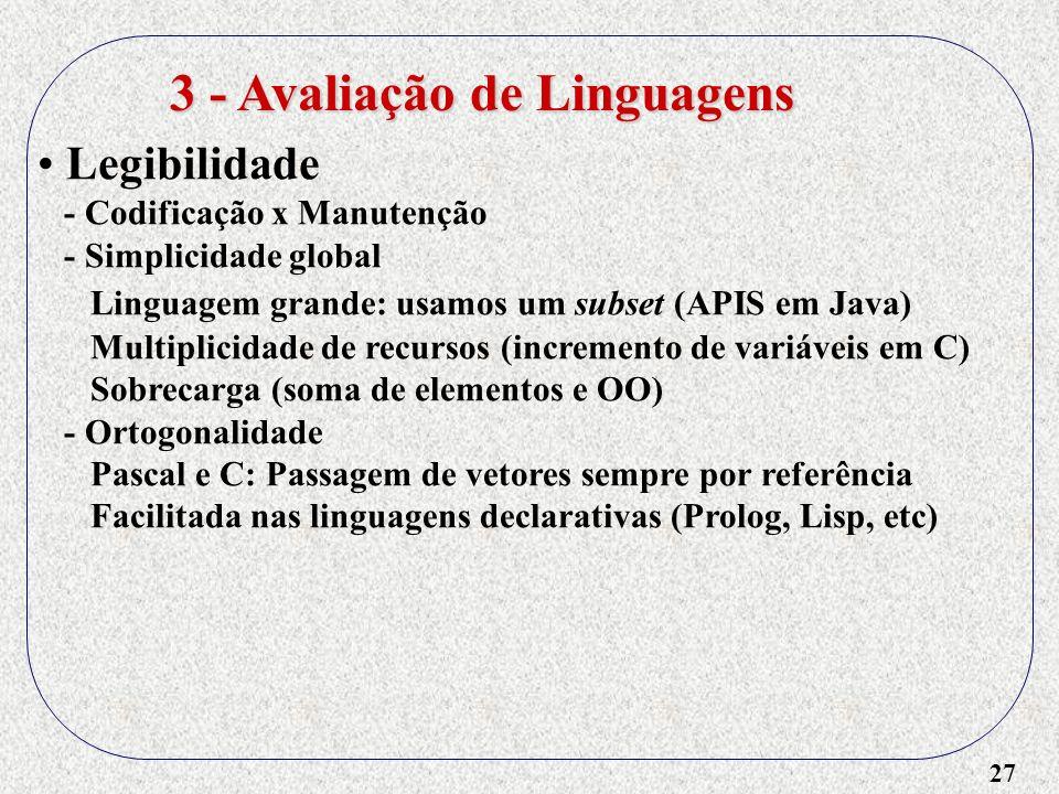 27 Legibilidade - Codificação x Manutenção - Simplicidade global Linguagem grande: usamos um subset (APIS em Java) Multiplicidade de recursos (increme