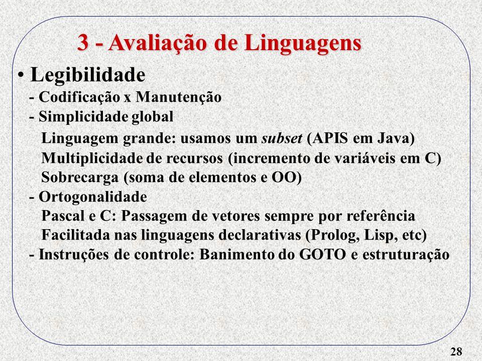 28 Legibilidade - Codificação x Manutenção - Simplicidade global Linguagem grande: usamos um subset (APIS em Java) Multiplicidade de recursos (increme
