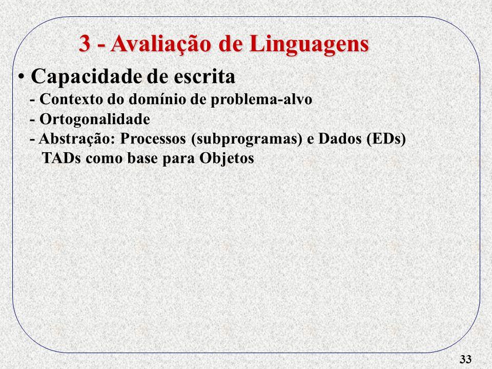 33 3 - Avaliação de Linguagens Capacidade de escrita - Contexto do domínio de problema-alvo - Ortogonalidade - Abstração: Processos (subprogramas) e D
