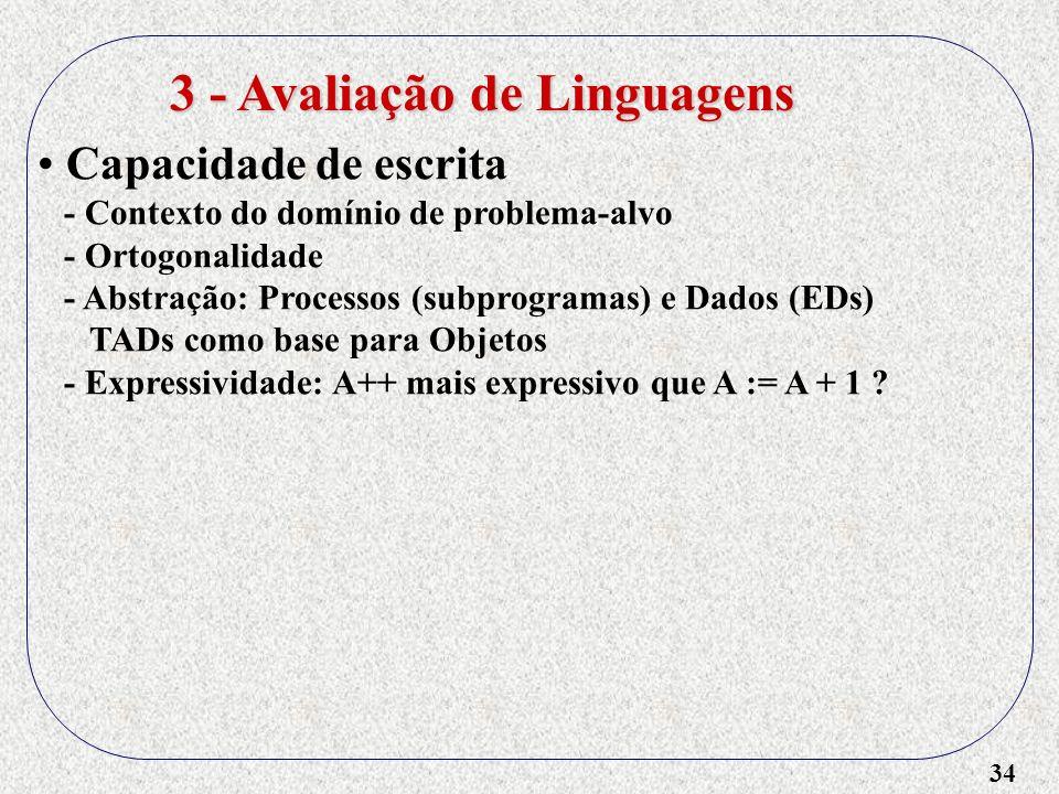 34 3 - Avaliação de Linguagens Capacidade de escrita - Contexto do domínio de problema-alvo - Ortogonalidade - Abstração: Processos (subprogramas) e D
