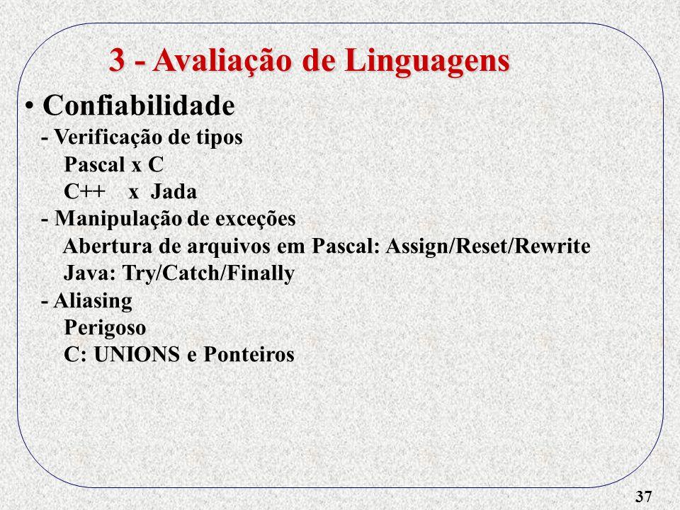 37 3 - Avaliação de Linguagens Confiabilidade - Verificação de tipos Pascal x C C++ x Jada - Manipulação de exceções Abertura de arquivos em Pascal: A