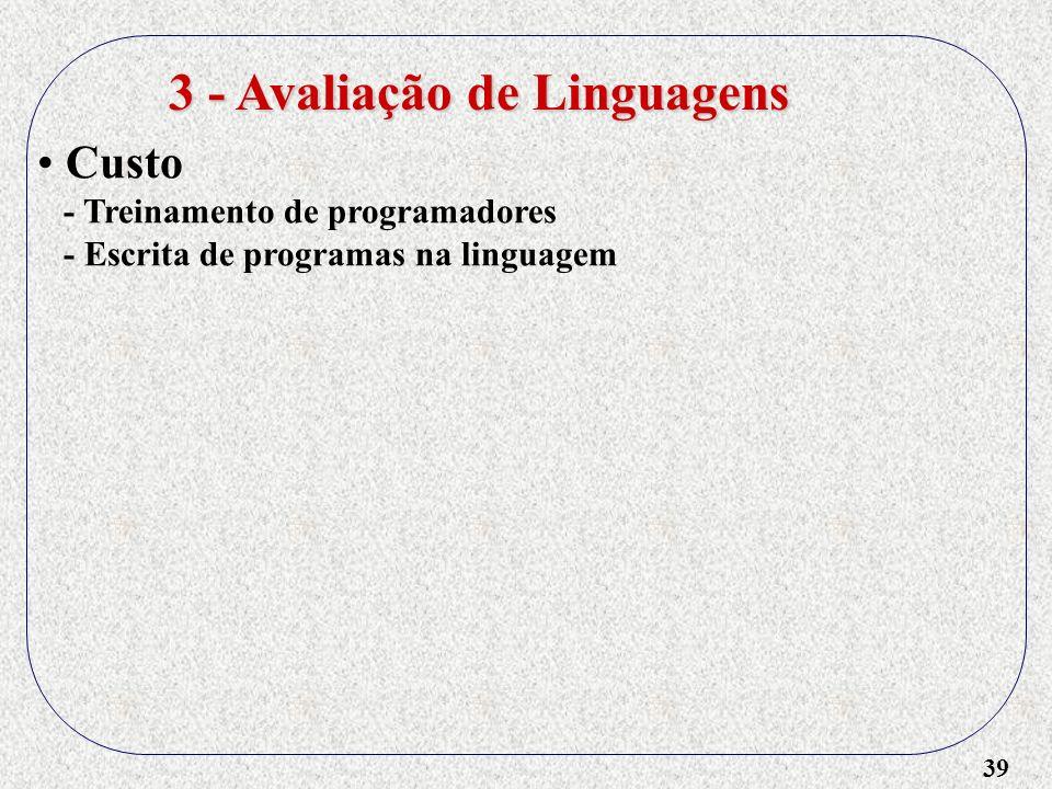 39 3 - Avaliação de Linguagens Custo - Treinamento de programadores - Escrita de programas na linguagem