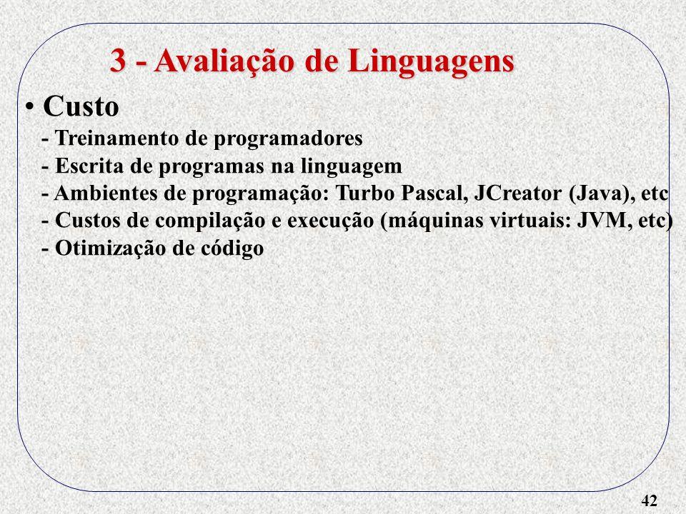 42 3 - Avaliação de Linguagens Custo - Treinamento de programadores - Escrita de programas na linguagem - Ambientes de programação: Turbo Pascal, JCre