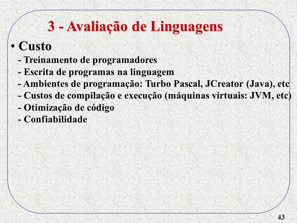 43 3 - Avaliação de Linguagens Custo - Treinamento de programadores - Escrita de programas na linguagem - Ambientes de programação: Turbo Pascal, JCre